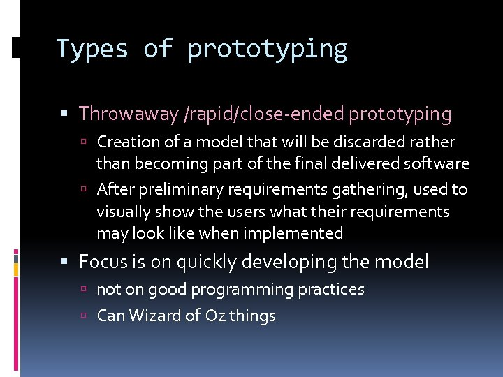 Types of prototyping Throwaway /rapid/close-ended prototyping Creation of a model that will be discarded