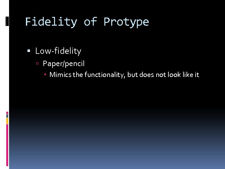 Fidelity of Protype Low-fidelity Paper/pencil Mimics the functionality, but does not look like it
