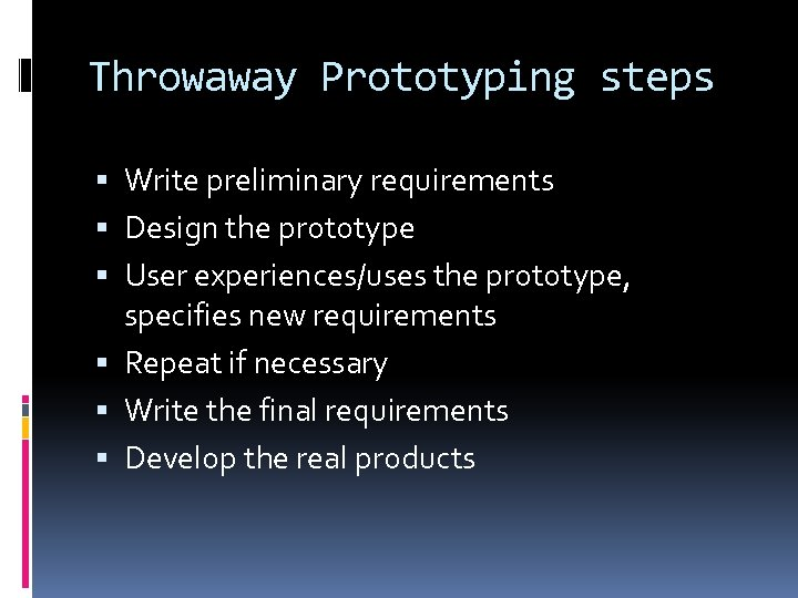 Throwaway Prototyping steps Write preliminary requirements Design the prototype User experiences/uses the prototype, specifies