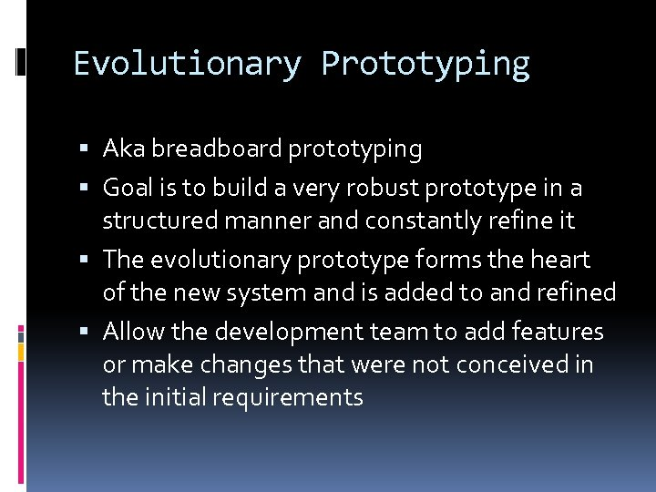 Evolutionary Prototyping Aka breadboard prototyping Goal is to build a very robust prototype in