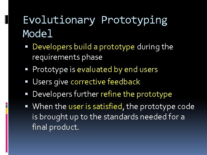 Evolutionary Prototyping Model Developers build a prototype during the requirements phase Prototype is evaluated