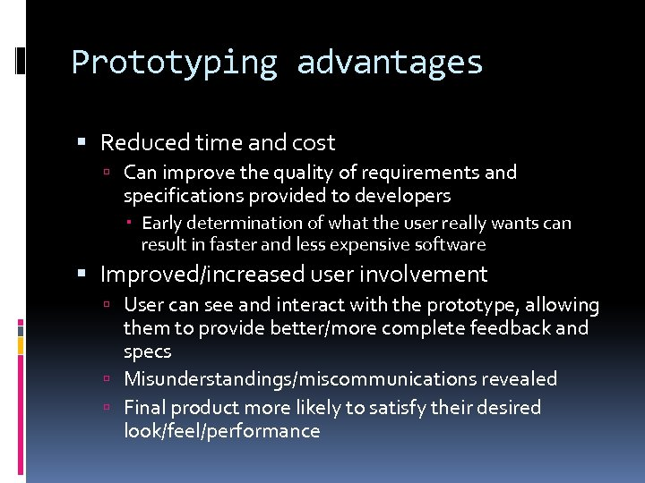 Prototyping advantages Reduced time and cost Can improve the quality of requirements and specifications