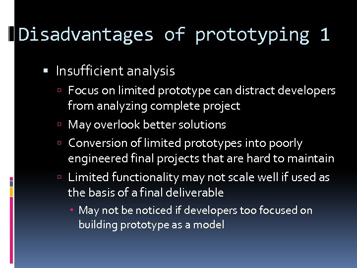 Disadvantages of prototyping 1 Insufficient analysis Focus on limited prototype can distract developers from