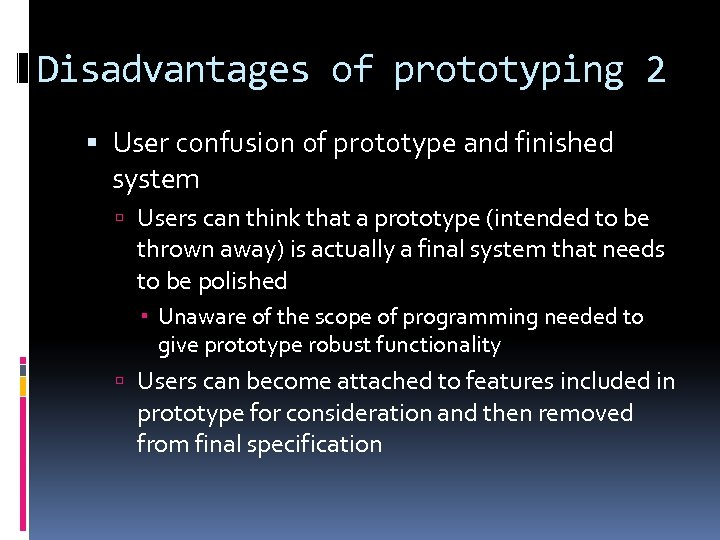 Disadvantages of prototyping 2 User confusion of prototype and finished system Users can think