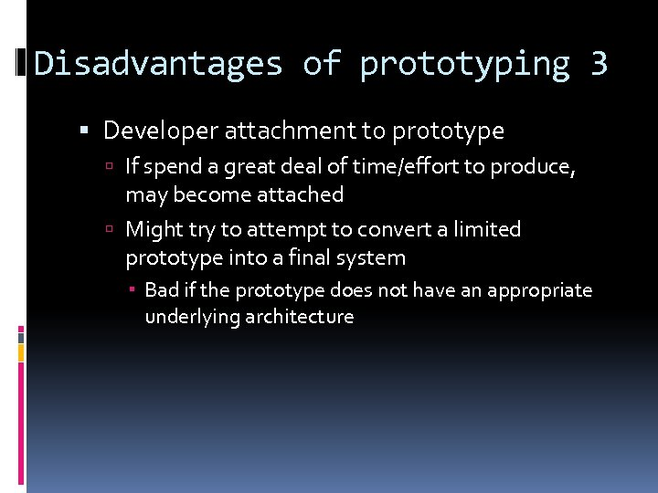Disadvantages of prototyping 3 Developer attachment to prototype If spend a great deal of
