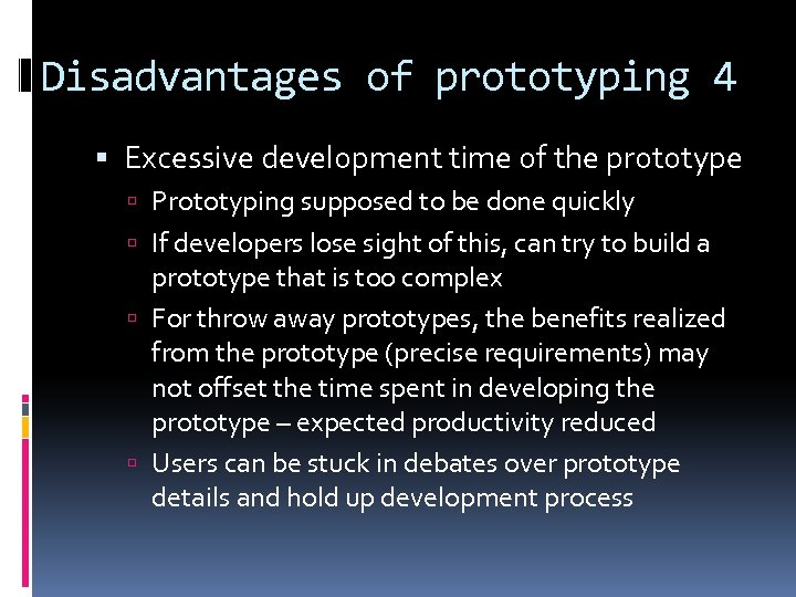 Disadvantages of prototyping 4 Excessive development time of the prototype Prototyping supposed to be