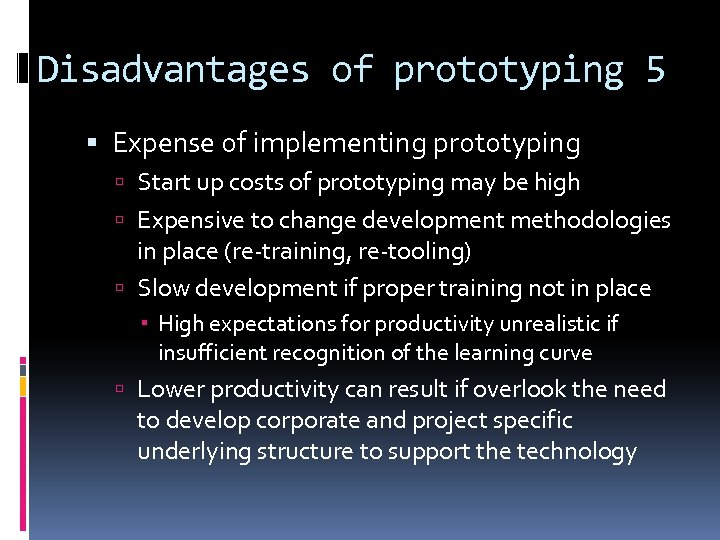 Disadvantages of prototyping 5 Expense of implementing prototyping Start up costs of prototyping may
