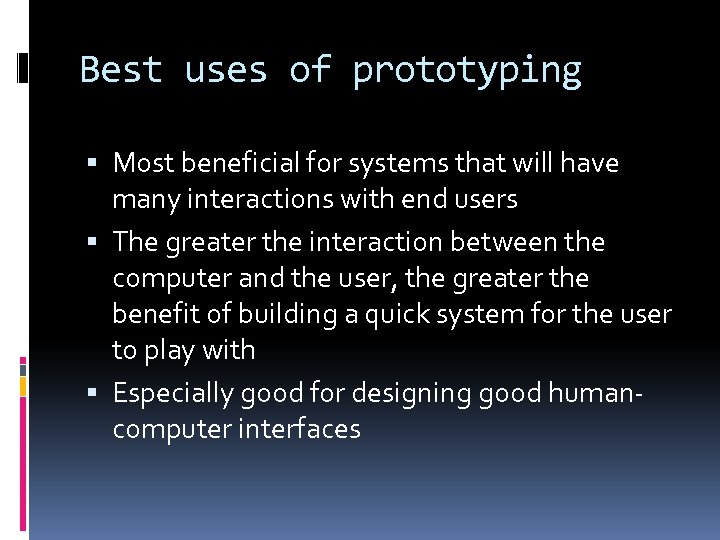 Best uses of prototyping Most beneficial for systems that will have many interactions with
