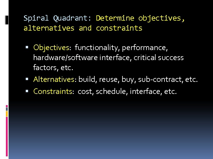 Spiral Quadrant: Determine objectives, alternatives and constraints Objectives: functionality, performance, hardware/software interface, critical success