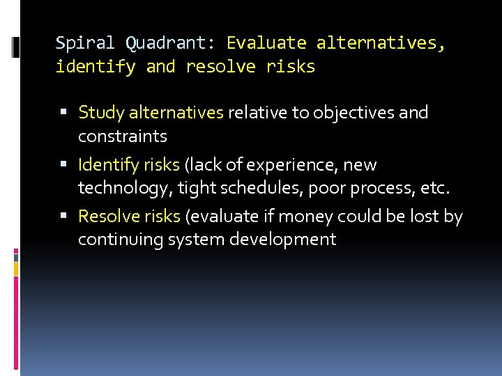 Spiral Quadrant: Evaluate alternatives, identify and resolve risks Study alternatives relative to objectives and