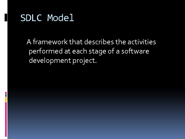 SDLC Model A framework that describes the activities performed at each stage of a