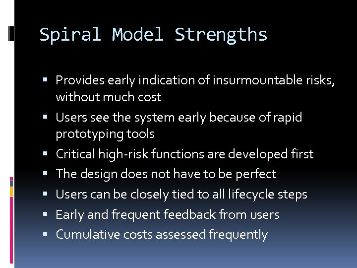 Spiral Model Strengths Provides early indication of insurmountable risks, without much cost Users see