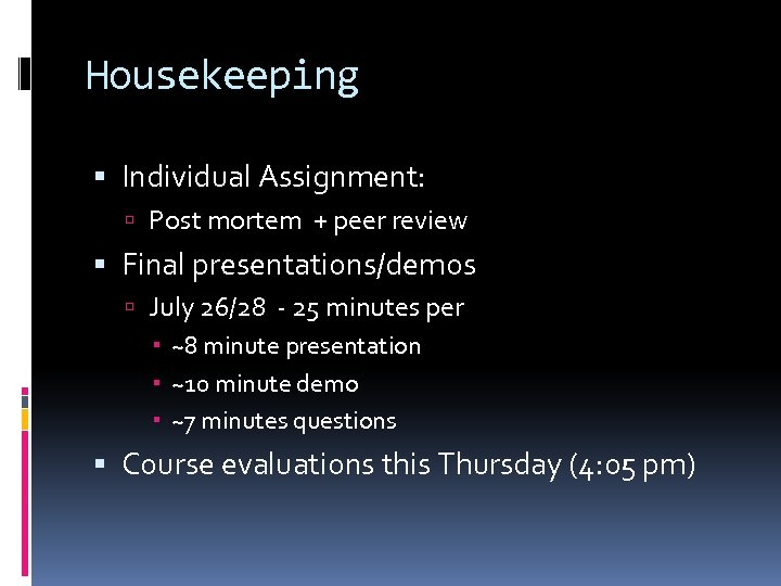 Housekeeping Individual Assignment: Post mortem + peer review Final presentations/demos July 26/28 - 25