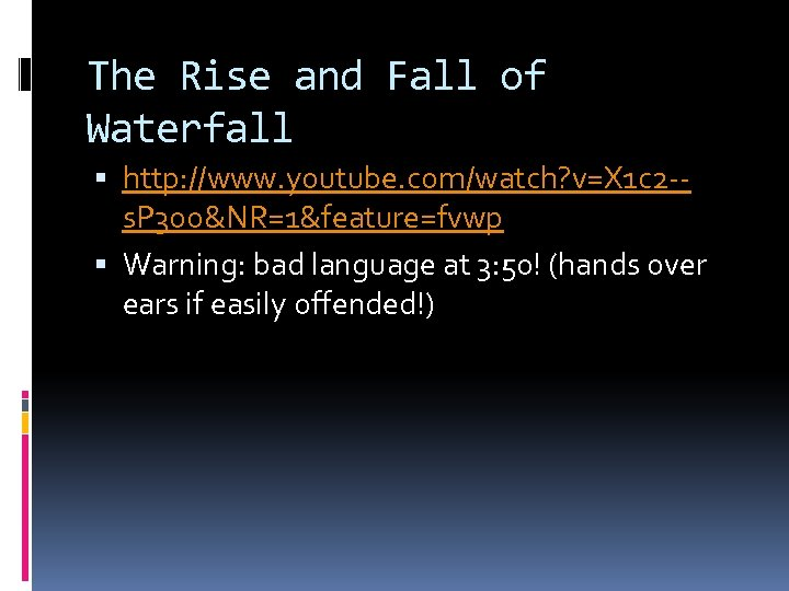The Rise and Fall of Waterfall http: //www. youtube. com/watch? v=X 1 c 2