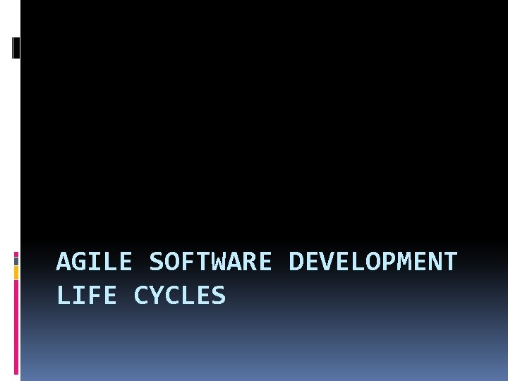 AGILE SOFTWARE DEVELOPMENT LIFE CYCLES