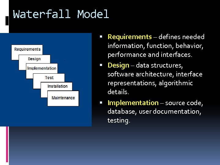 Waterfall Model Requirements – defines needed information, function, behavior, performance and interfaces. Design –