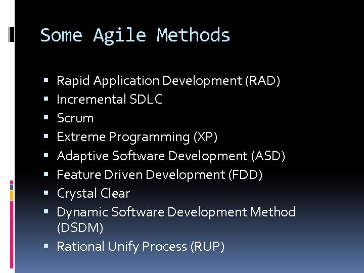 Some Agile Methods Rapid Application Development (RAD) Incremental SDLC Scrum Extreme Programming (XP) Adaptive