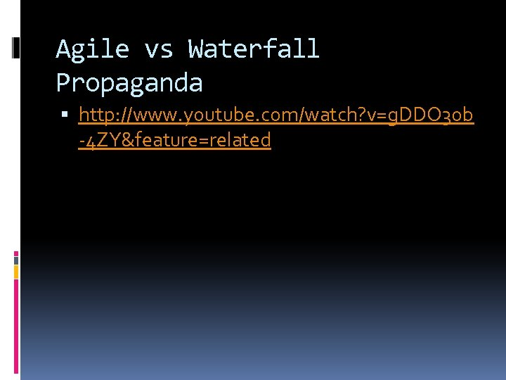 Agile vs Waterfall Propaganda http: //www. youtube. com/watch? v=g. DDO 3 ob -4 ZY&feature=related