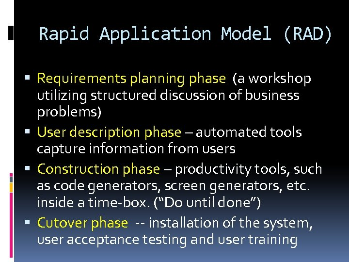 Rapid Application Model (RAD) Requirements planning phase (a workshop utilizing structured discussion of business