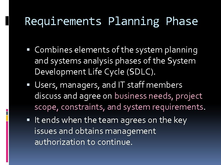 Requirements Planning Phase Combines elements of the system planning and systems analysis phases of