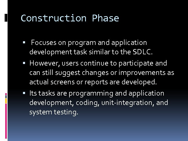 Construction Phase Focuses on program and application development task similar to the SDLC. However,