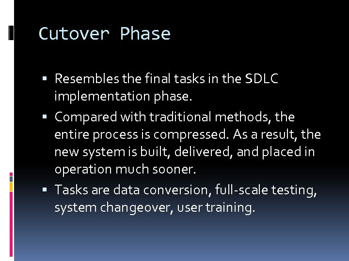 Cutover Phase Resembles the final tasks in the SDLC implementation phase. Compared with traditional