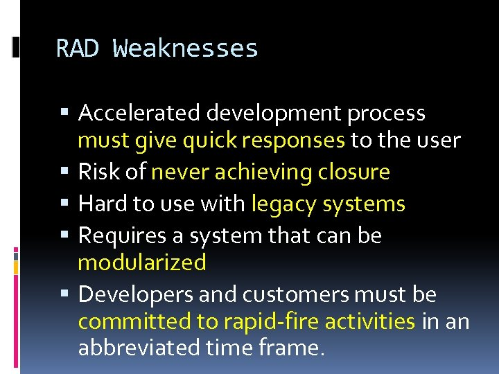 RAD Weaknesses Accelerated development process must give quick responses to the user Risk of