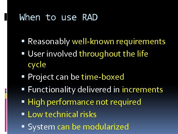 When to use RAD Reasonably well-known requirements User involved throughout the life cycle Project
