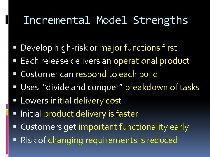 Incremental Model Strengths Develop high-risk or major functions first Each release delivers an operational