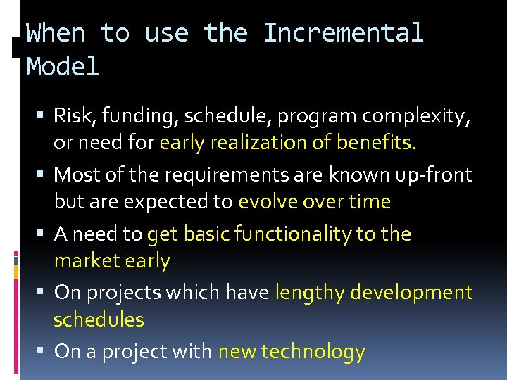 When to use the Incremental Model Risk, funding, schedule, program complexity, or need for