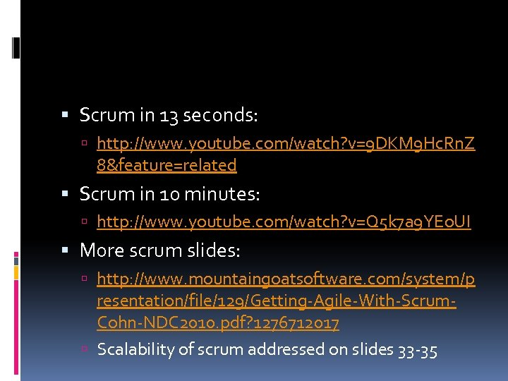 Scrum in 13 seconds: http: //www. youtube. com/watch? v=9 DKM 9 Hc. Rn.