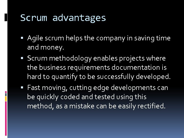 Scrum advantages Agile scrum helps the company in saving time and money. Scrum methodology