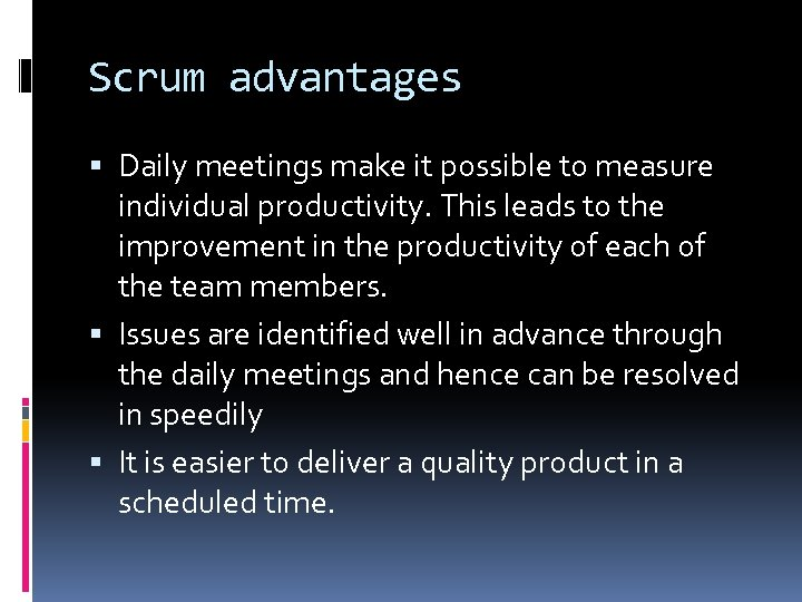 Scrum advantages Daily meetings make it possible to measure individual productivity. This leads to