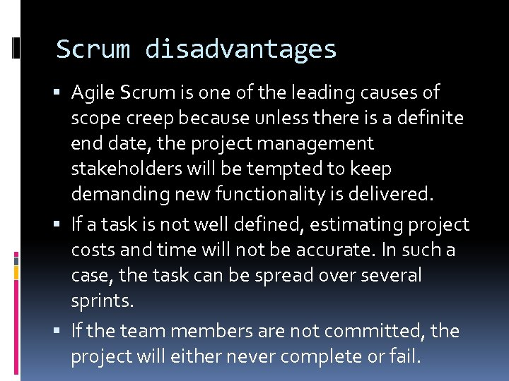 Scrum disadvantages Agile Scrum is one of the leading causes of scope creep because
