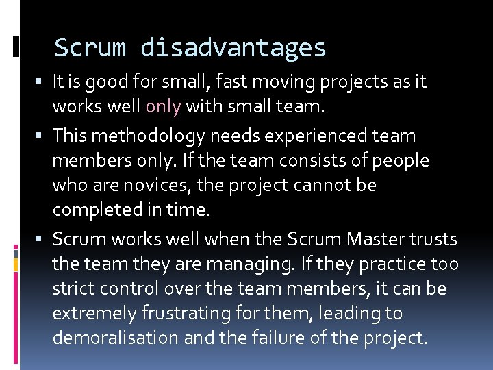 Scrum disadvantages It is good for small, fast moving projects as it works well