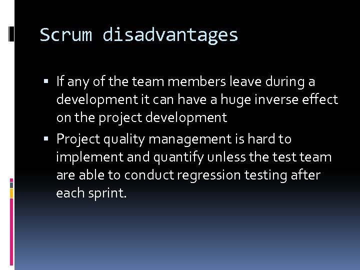 Scrum disadvantages If any of the team members leave during a development it can