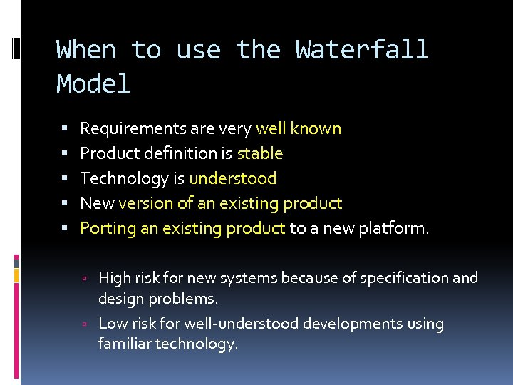 When to use the Waterfall Model Requirements are very well known Product definition is