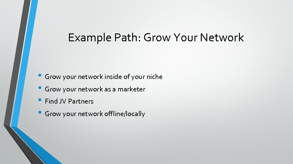 Example Path: Grow Your Network • Grow your network inside of your niche •