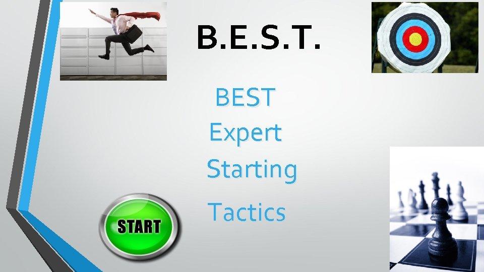 B. E. S. T. BEST Expert Starting Tactics