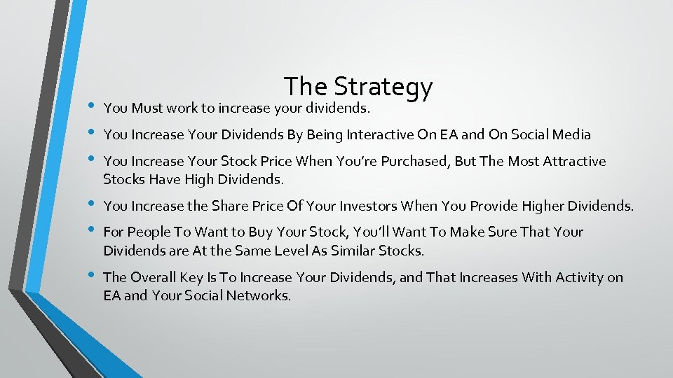 The Strategy • • • You Must work to increase your dividends. • •