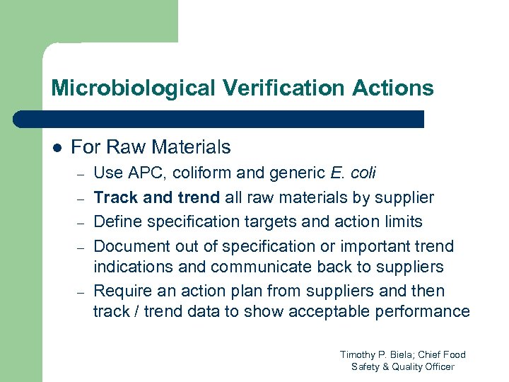 Microbiological Verification Actions l For Raw Materials – – – Use APC, coliform and