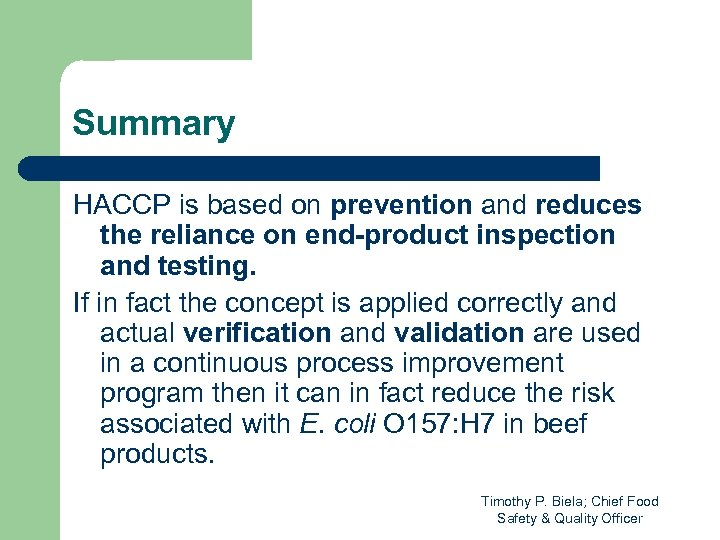 Summary HACCP is based on prevention and reduces the reliance on end-product inspection and