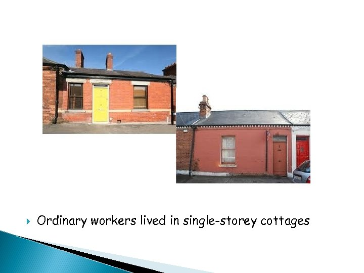Ordinary workers lived in single-storey cottages