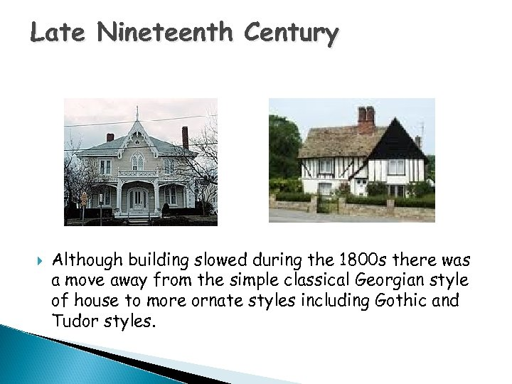 Late Nineteenth Century Although building slowed during the 1800 s there was a move