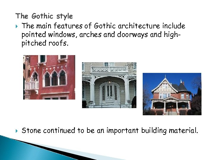 The Gothic style The main features of Gothic architecture include pointed windows, arches and