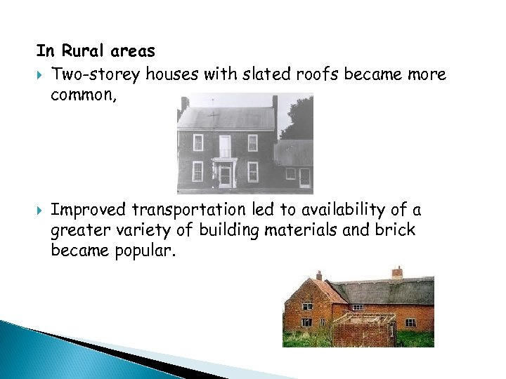 In Rural areas Two-storey houses with slated roofs became more common, Improved transportation led