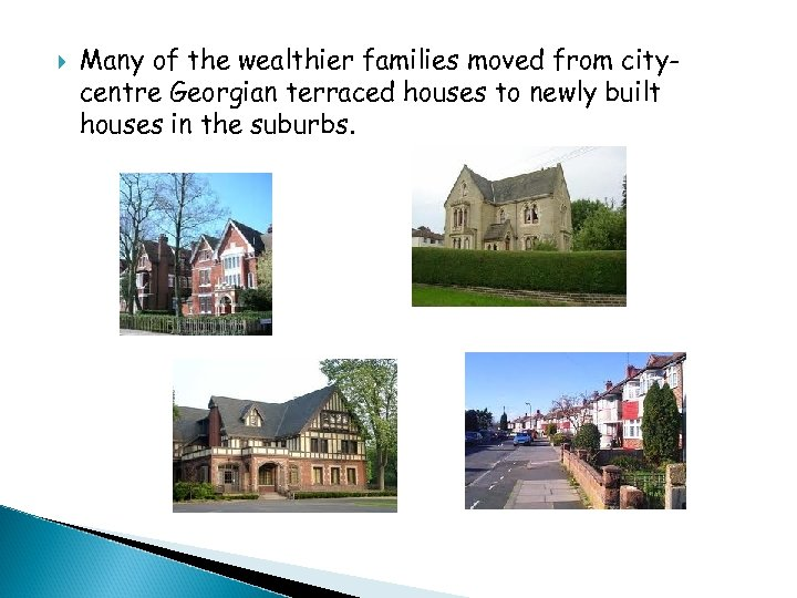Many of the wealthier families moved from citycentre Georgian terraced houses to newly