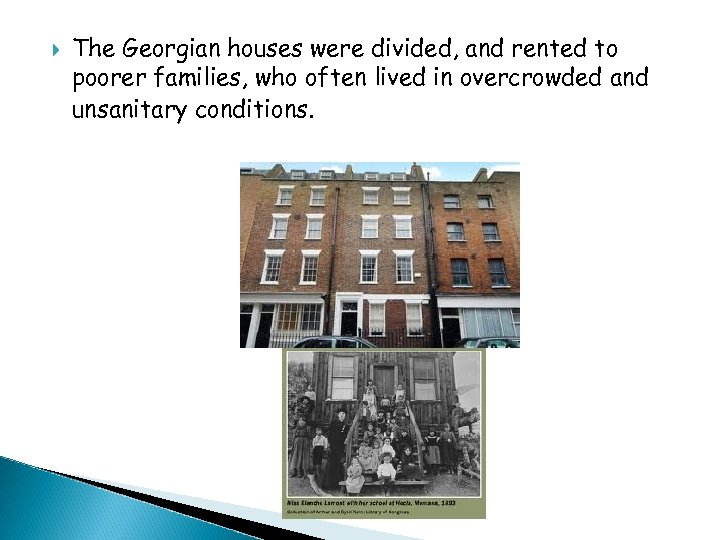 The Georgian houses were divided, and rented to poorer families, who often lived