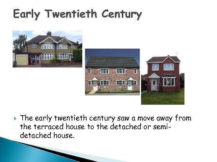 Early Twentieth Century The early twentieth century saw a move away from the terraced