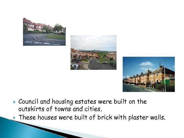 Council and housing estates were built on the outskirts of towns and cities.